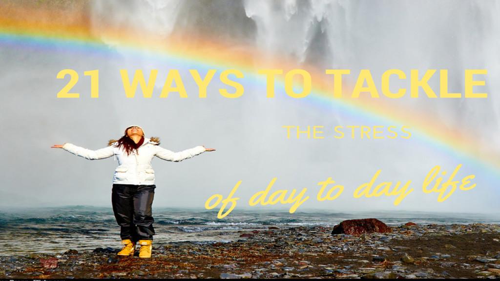 21 ways to tackle stress