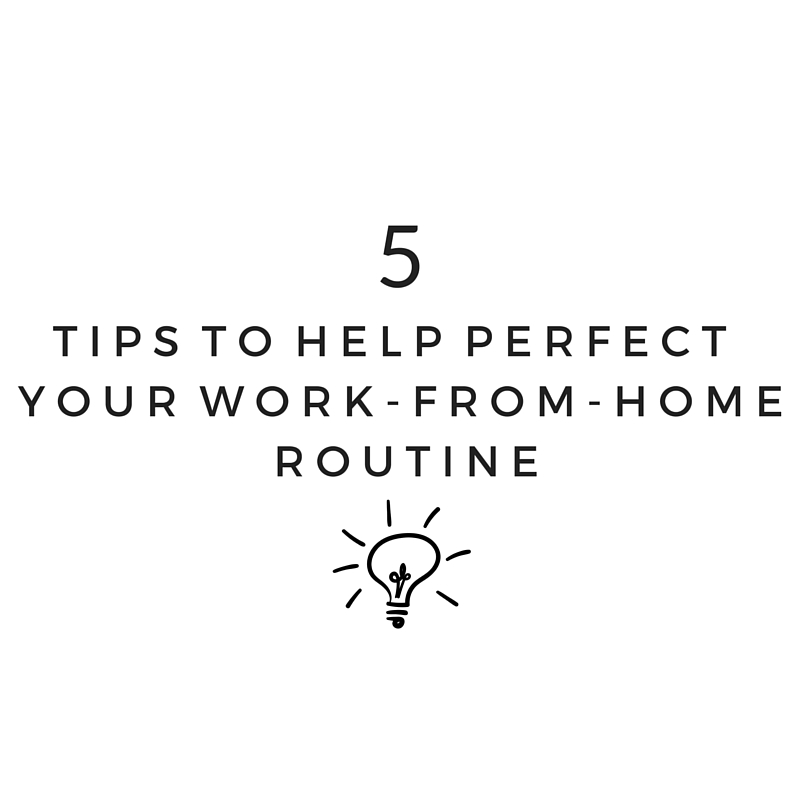 5 tips to help perfect your workfromhome routine